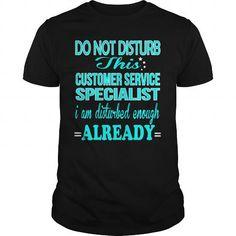 CUSTOMER SERVICE SPECIALIST Do Not Disturb I Am Disturbed Enough Already T Shirts, Hoodies, Sweatshirts. CHECK PRICE ==► https://www.sunfrog.com/LifeStyle/CUSTOMER-SERVICE-SPECIALIST--DISTURB-Black-Guys.html?41382