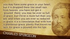 Spurgeon unpacking grace and how much we are in need of the full grace of Christ.