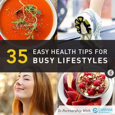 35 Easy Health Tips for Busy Lifestyles: 2. 3-ingredient meals 6. pre-packaged smoothie bags 7. a little bit of coffee is good for you! 13. add veggies to everything 23. squeeze in a quick strength workout 25. turn TV time into fitness time 29. stay hydrated 31. turn off tech (stick to only 30mins/day)