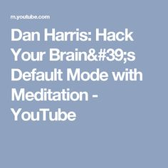 Dan Harris: Hack Your Brain's Default Mode with Meditation - YouTube
