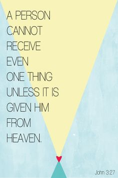 4. John 3:27 ~ everything comes down from Him