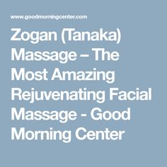Zogan (Tanaka) Massage – The Most Amazing Rejuvenating Facial Massage - Good Morning Center