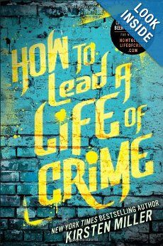 Amazon.com: How to Lead a Life of Crime (9781595145185): Kirsten Miller: Books