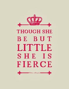 Though she be but little she is fierce | Inspirational Quotes