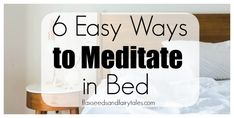 6 Awesome Ways to Meditate in Bed - Meditate while lying in bed!