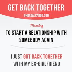 """Get back together"" means ""to start a relationship with somebody again"". Example: I just got back together with my ex-girlfriend."