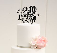 Oh The Places Youll Go Cake Topper .:. Lead Time .:. Welcome to The Pink Owl. We love to allow 3-4 weeks production time for your custom made
