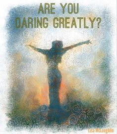 Let's Dare Greatly today....