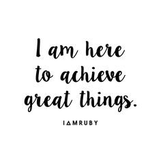 There is room to shine for everyone. I have a place in this world. I am here to achieve great things!!!