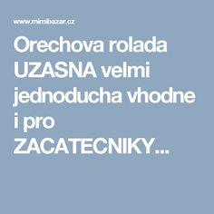 Orechova rolada UZASNA velmi jednoducha vhodne i pro ZACATECNIKY...