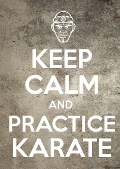 KEEP CALM AND PRACTICE KARATE