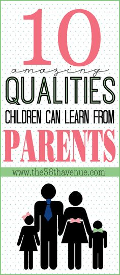 10 amazing qualities children can learn from their parents. My favorite is #6. What's yours?