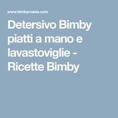 Detersivo Bimby piatti a mano e lavastoviglie - Ricette Bimby