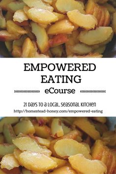 http://homestead-honey.com/empowered-eating/ Are you SO ready to eat whole, seasonal, local foods, but don't know how to get started? Empowered Eating is a 21 day, self-paced eCourse that will give you the tools you need to source, preserve, and enjoy local foods and create a seasonal kitchen | Homestead Honey