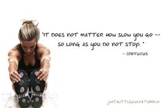 I say this to myself on the last leg of my run when I feel like quitting and it truly helps!!!!!
