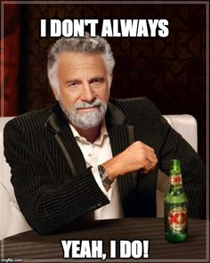 The Dos Equis Man: Yeah, he does!