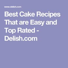 Best Cake Recipes That are Easy and Top Rated - Delish.com