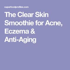 The Clear Skin Smoothie for Acne, Eczema & Anti-Aging
