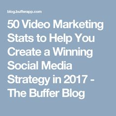 50 Video Marketing Stats to Help You Create a Winning Social Media Strategy in 2017 - The Buffer Blog