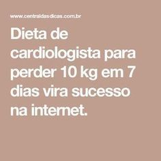 Dieta de cardiologistas para perder 10 kg em 7 dias vira sucesso na internet.