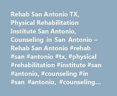 Rehab San Antonio TX, Physical Rehabilitation Institute San Antonio, Counseling in San Antonio – Rehab San Antonio #rehab #san #antonio #tx, #physical #rehabilitation #institute #san #antonio, #counseling #in #san #antonio, #counseling #in #san #antonio http://commercial.nef2.com/rehab-san-antonio-tx-physical-rehabilitation-institute-san-antonio-counseling-in-san-antonio-rehab-san-antonio-rehab-san-antonio-tx-physical-rehabilitation-institute-san-antonio-counse/  # My lifestyles is totally…