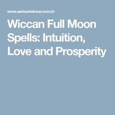 Wiccan Full Moon Spells: Intuition, Love and Prosperity