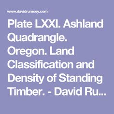 Plate LXXI. Ashland Quadrangle. Oregon. Land Classification and Density of Standing Timber. - David Rumsey Historical Map Collection