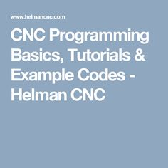 CNC Programming Basics, Tutorials & Example Codes - Helman CNC