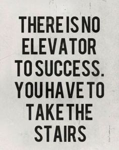 No existe ascensor hacia el éxito, tienes que usar las escaleras.