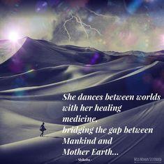 She dances between worlds with her healing medicine, bridging the gap between Mankind and Mother Earth... ~ Shikoba Photo Art: Shikoba WILD WOMAN SISTERHOODॐ
