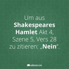 "There are more witty sayings here: magazin. ""To Shakespeare& Ha . Me Quotes, Funny Quotes, Funny Memes, Hilarious, True Words, Slogan, Decir No, Quotations, Wisdom"