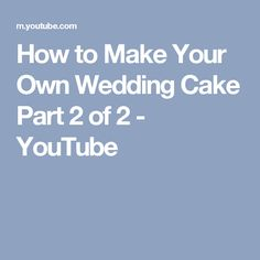 How to Make Your Own Wedding Cake Part 2 of 2 - YouTube
