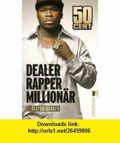 Dealer, Rapper, Million�r (9783548372525) 50 Cent , ISBN-10: 354837252X  , ISBN-13: 978-3548372525 ,  , tutorials , pdf , ebook , torrent , downloads , rapidshare , filesonic , hotfile , megaupload , fileserve