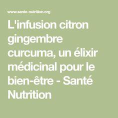 L'infusion citron gingembre curcuma, un élixir médicinal pour le bien-être - Santé Nutrition