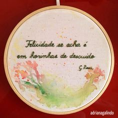 """Bordado com aquarela, Aro 16 / Embroidery and watercolor,  """"We find happiness in little moments of unawereness"""" Guimarães Rosa, brazilian writer. drigalindo1@gmail.com"""