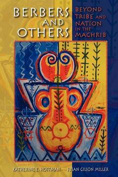Berbers and Others: Beyond Tribe and Nation in the Maghrib