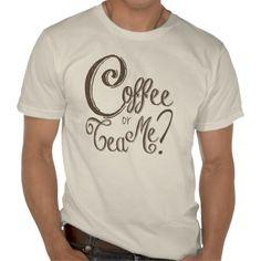 Coffee Tea or Me T-Shirt http://www.zazzle.com/coffee_tea_or_me_t_shirt-235933451277140398?rf=238087280021604351