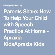 Parents Share: How To Help Your Child with Speech Practice At Home - Apraxia KidsApraxia Kids