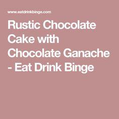 Rustic Chocolate Cake with Chocolate Ganache - Eat Drink Binge
