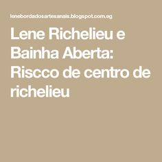 Lene Richelieu e Bainha Aberta: Riscco de centro de richelieu