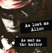 Image result for as mad as the hatter as lost as alice