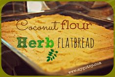 Coconut flour herb flat bread. Could be used as a pizza crust or by itself to dip in olive oil