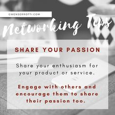 Networking Tip: Share your passion. Share your enthusiasm for your product or service. Engage with others and encourage them to share their passion too. Effort, Entrepreneur, Connection, Believe, Encouragement, Passion, Tips, Inspiration, Biblical Inspiration