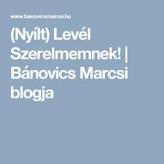 (Nyílt) Levél Szerelmemnek! | Bánovics Marcsi blogja Blog