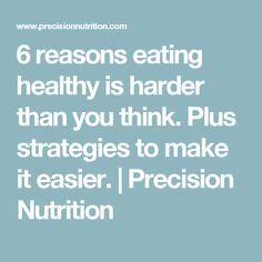 6 Reasons Eating Healthy Is Harder Than You Think. [Plus Strategies To Make It Easier. Precision Nutrition, Hard Truth, Thinking Of You, Health Fitness, Healthy Eating, Easy, Thinking About You, Eating Healthy, Healthy Nutrition