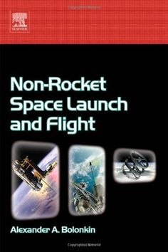 Non-Rocket Space Launch and Flight by Alexander Bolonkin - Elsevier Science Space Launch, Investigations, Product Launch, Engineering, Scientists, Solar, Tube, Pdf