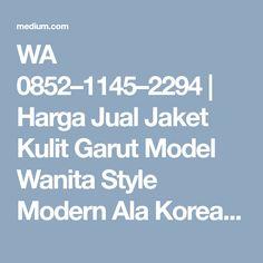 WA 0852–1145–2294   Harga Jual Jaket Kulit Garut Model Wanita Style Modern Ala Korea Terbaru Korea, Style, Alanya, Swag, Korean, Outfits