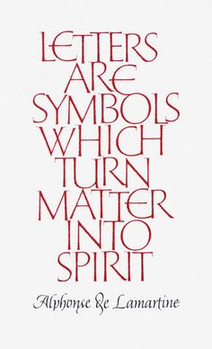 """Letters are symbols, which turn matter into spirit."" ~Michael Clark"