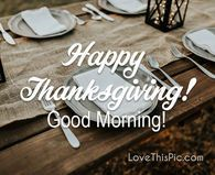 Happy Thanksgiving Pictures, Photos, and Images for Facebook, Tumblr, Pinterest, and Twitter Good Morning Flowers Pictures, Good Morning Happy, Good Morning Picture, Morning Pictures, Time Pictures, Thanksgiving Jokes, Thanksgiving Pictures, Thanksgiving Blessings, Thanksgiving Greetings