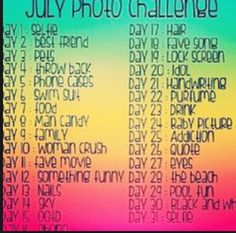 July photo challenge! Feel free to do it too! :)  July 16th is a freebie!